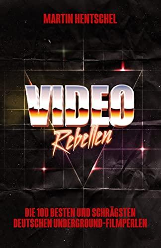9781515257424: VIDEO REBELLEN - Die 100 besten und schrägsten deutschen Underground-Filmperlen