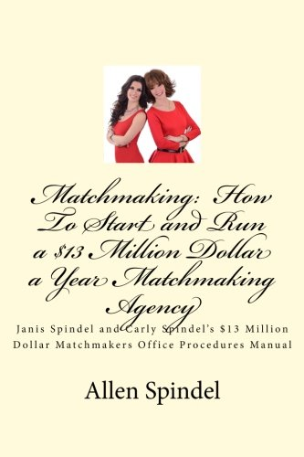 9781515259503: Matchmaking: How To Start and Run a $13 Million Dollar a Year Matchmaking Agency: The Secrets to Running a $13 Million Dollar a Year Matchmaking ... Dollar a Year Matchmaking Agency) (Volume 1)