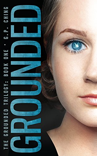 Grounded (Grounded Trilogy): Ching, G. P.