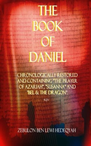 "9781515261711: The Book of Daniel: Chronologically Restored And Containing ""The Prayer of Azariah"", ""Susanna"" and ""Bel & The Dragon""."