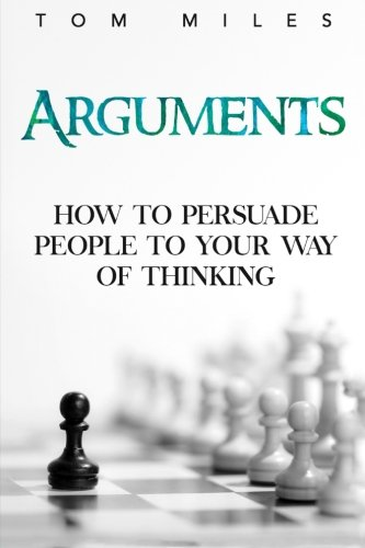 9781515262206: Arguments: How To Persuade Others To Your Way Of Thinking