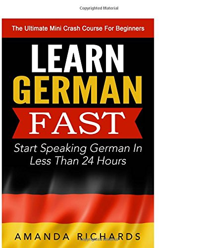 9781515262428: Learn German Fast: Learn German FAST! Start Speaking Basic German In Less Than 24 Hours ? The Ultimate Mini Crash Course For Beginners