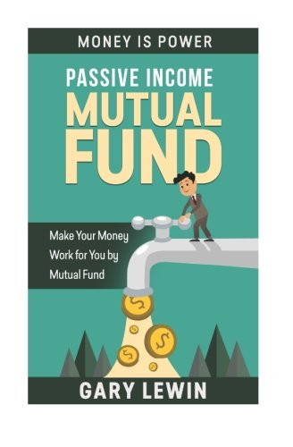 Passive Income : Mutual Fund: Make Your Money Work for you by Mutual Fund (Money Is Power) (Volume ...