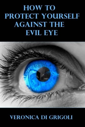 How to Protect Yourself against the Evil Eye: Veronica Di Grigoli