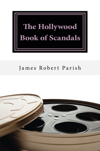 9781515264934: The Hollywood Book of Scandals: The Shocking, Often Disgraceful Deeds and Affairs of More than 100 American Movie and TV Idols