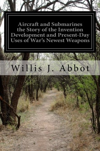 9781515266099: Aircraft and Submarines the Story of the Invention Development and Present-Day Uses of War's Newest Weapons