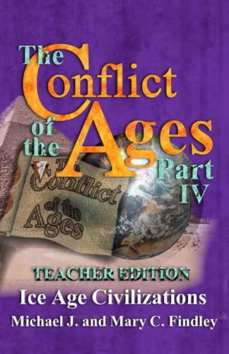 9781515266662: The Conflict of the Ages Teacher Edition IV Ice Age Civilizations (Volume 4)