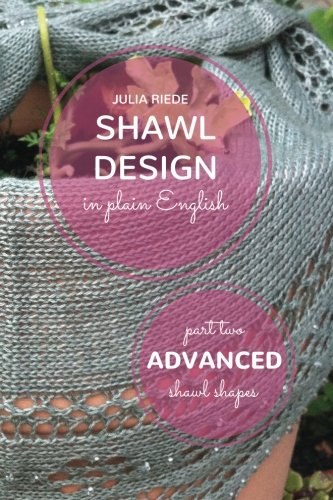 9781515269892: Shawl Design in Plain English: Advanced Shawl Shapes: How To Create Your Own Shawl Knitting Patterns (Volume 2)
