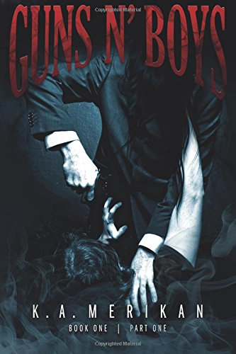 Guns n' Boys book 1 part 1 (gay dark erotic romance mafia thriller) (Volume 1): K. A. Merikan