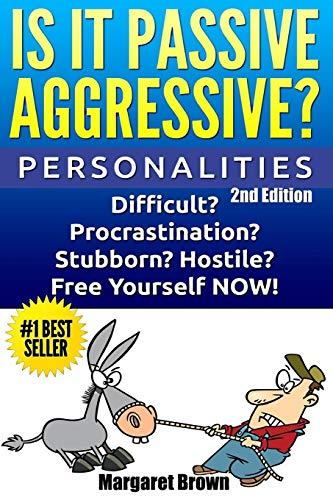 Personalities: Is it Passive Aggressive?: Difficult? Stubborn? Hostile? Procrastination? Free ...