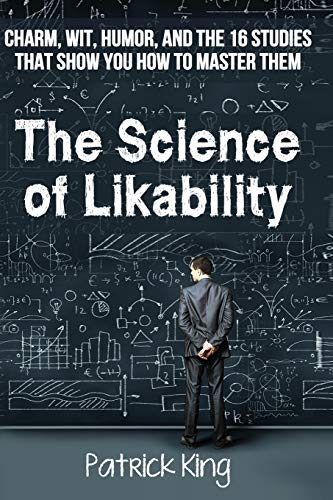 9781515275084: The Science of Likability: Charm, Wit, Humor, and the 16 Studies That Show You H