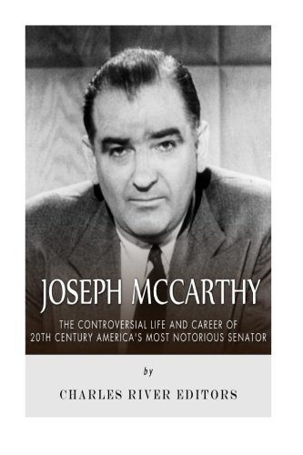 9781515275145: Joseph McCarthy: The Controversial Life and Career of 20th Century America's Most Notorious Senator