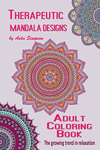 Adult Coloring Book: Therapeutic Mandala Designs (Adult Coloring Books): Asha Simpson