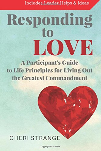 9781515276128: Responding to Love: Participant's Guide for Life Principles for Living Out the Greatest Commandment