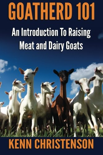 Goatherd 101: An Introduction to Raising Meat and Dairy Goats: Kenn Christenson