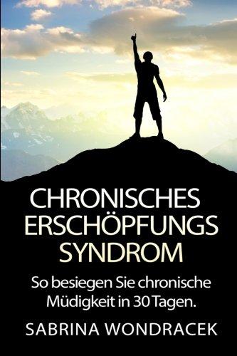 9781515284345: Chronisches Erschöpfungssyndrom: So besiegen Sie chronische Müdigkeit in 30 Tagen: Volume 1 (schilddrüsenunterfunktion, hashimoto, müdigkeit, fibromyalgie, burnout, CFS, chronisches Ermüdungssyndrom)