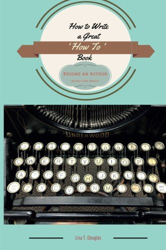 How to Write a Great How To: Lisa T Douglas