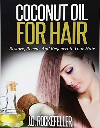 9781515286301: Coconut Oil for Hair: Restore, Renew and Regenerate Your Hair