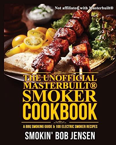 9781515286523: The Unofficial Masterbuilt Smoker Cookbook: A BBQ Smoking Guide & 100 Electric Smoker Recipes: Volume 1 (Masterbuilt Smoker Series)