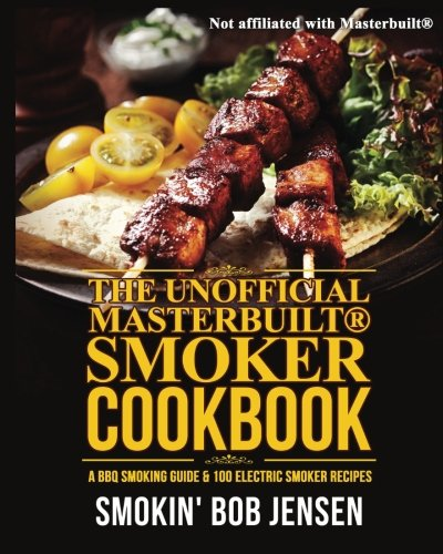 9781515286523: The Unofficial Masterbuilt Smoker Cookbook: A BBQ Smoking Guide & 100 Electric Smoker Recipes (Masterbuilt Smoker Series) (Volume 1)