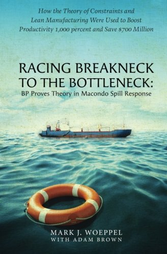 9781515287353: Racing Breakneck to the Bottleneck: BP Proves Theory in Macondo Spill Response: How the Theory of Constraints and Lean Manufacturing Were Used to ... 1,000 percent and Saved $700 Million