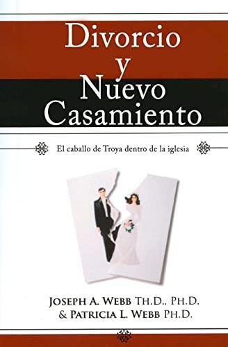 Divorcio y nuevo casamiento: El caballo de Troya dentro de la iglesia (Spanish Edition): Joseph A. ...