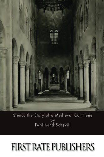 Siena, the Story of a Medieval Commune: Ferdinand Schevill