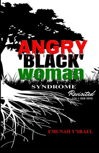 9781515290568: Angry 'Black' Woman Syndrome: Revisited: Volume 1: Her Mind (Angry Black Woman: Revisited)