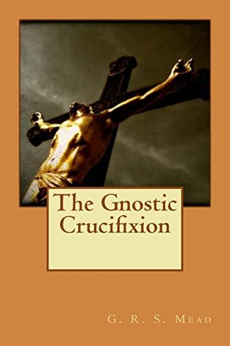 9781515291848: The Gnostic Crucifixion