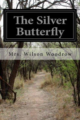The Silver Butterfly: Mrs. Wilson Woodrow