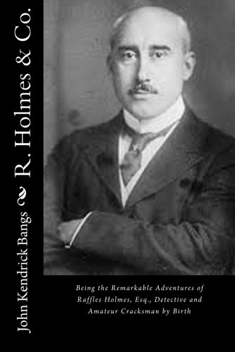 9781515301295: R. Holmes & Co.: Being the Remarkable Adventures of Raffles Holmes, Esq., Detective and Amateur Cracksman by Birth