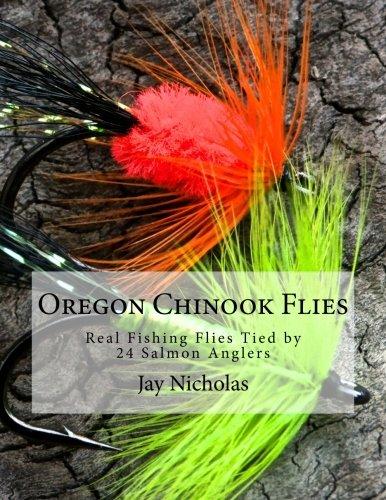 Oregon Chinook Flies: Real Fishing Flies Tied by 24 Salmon Anglers: Jay W Nicholas