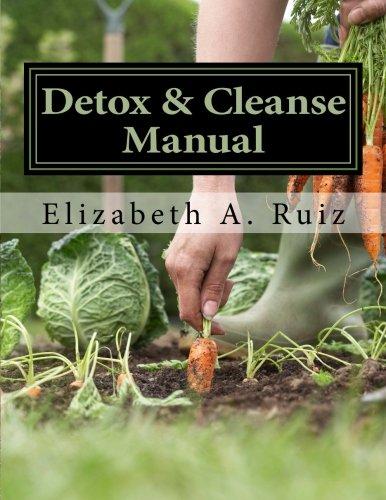 Detox & Cleanse Manual: Raw Truth Living 3-Day Green Juice Detox & Cleanse: Elizabeth ...