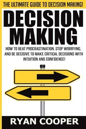 9781515307945: Decision Making: How To Beat Procrastination, Stop Worrying, And Be Decisive To Make Critical Decisions With Intuition And Confidence!