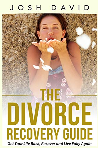 9781515308874: The Divorce Recovery Guide: Get Your Life Back, Recover and Live Fully Again. Overcoming the Fears of Loneliness and Reclaiming YOUR Heart