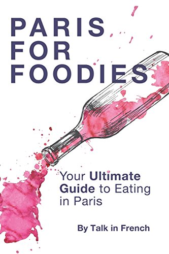 Paris for foodies: Your Ultimate Guide to Eating in Paris: Bibard, Frederic