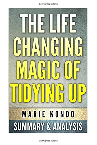 9781515310402: The Life-Changing magic of Tidying up:: (The Japanese Art of Decluttering and Organizing) by Marie Kondo: Summary & Analysis