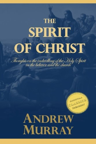 9781515310693: The Spirit of Christ: Thoughts on the indwelling of the Holy Spirit in the believer and the church