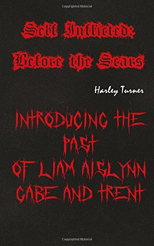 9781515310761: Self Inflicted: Before the Scars: Introducing the Past of Liam, Aislynn, Gabe, and Trent