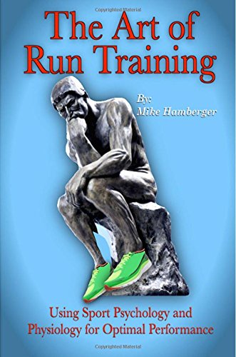 The Art of Run Training: Using Sport Psychology & Physiology for Optimal Performance: Mike ...