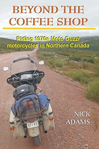 Beyond the Coffee Shop: Riding 1970s Moto Guzzis in Northern Canada: Nick Adams