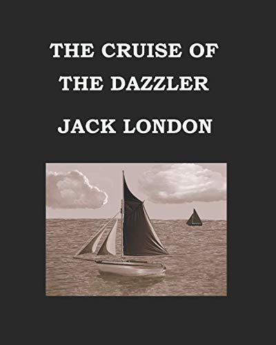 9781515318996: THE CRUISE OF THE DAZZLER Jack London: Large Print Edition. The adventures of oyster pirates in San Francisco Bay. Publication date: 1902