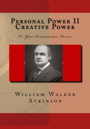 9781515321453: Personal Power II Creative Power: Or Your Constructive Forces (Volume 2)