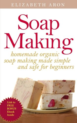 9781515322054: Soap Making: Homemade Organic Soap Making Made Simple and Safe for Beginners