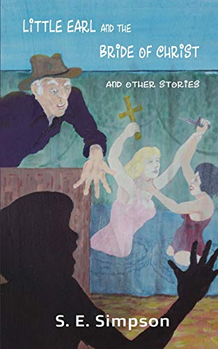 Little Earl and the Bride of Christ and Other Stories: S. E. Simpson