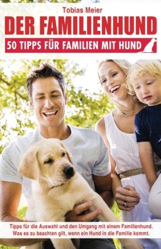 Der Familienhund: 50 Tipps F?r Familien Mit: Meier, Tobias