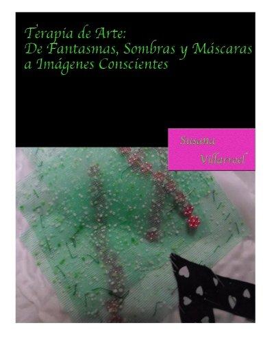 9781515324898: Terapia de Arte: De Fantasmas, Sombras y Máscaras a Imágenes Conscientes