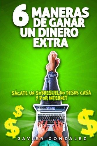 9781515328292: 6 maneras de ganar un dinero extra: Sácate un sobresueldo desde casa mientras trabajas por cuenta ajena (Spanish Edition)