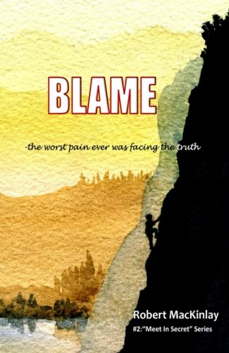 Blame: -the worst pain ever was facing the truth (Meet In Secret) (Volume 2): MacKinlay, Robert