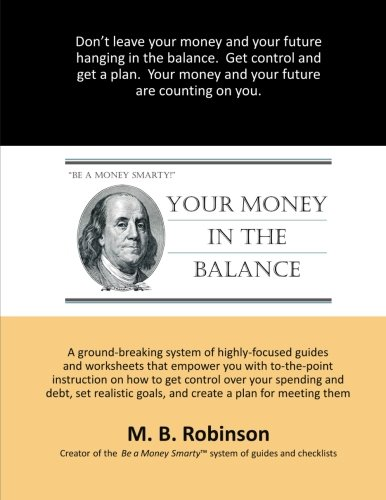 Your Money in the Balance: A ground-breaking system of highly-focused guides and worksheets that ...